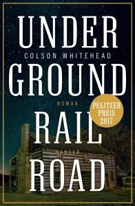 Underground Railroad_Colson Whitehead_Rezension_Oliver Steinhaeuser_Buch_Blog_Literatur